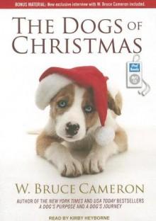 The Dogs of Christmas - W. Bruce Cameron, Kirby Heyborne