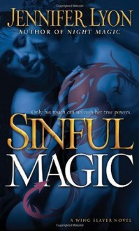 Sinful Magic: A Wing Slayer Novel (Wing Slayer Novels) - Jennifer Lyon