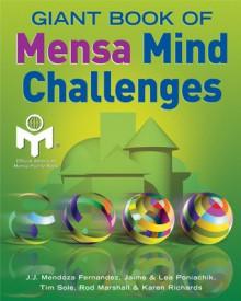 Giant Book of Mensa Mind Challenges - Mensa, Tim Sole, Jaime Poniachik, Karen Richards, Lea Poniachik, Rod Marshall, Jamie Poniachik, J.J. Mendoza Fernandez, Karen C. Richards