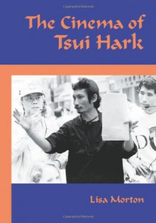 The Cinema of Tsui Hark - Lisa Morton