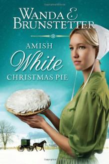 Amish White Christmas Pie - Wanda E. Brunstetter