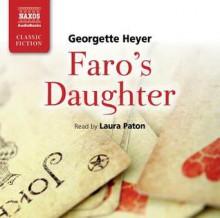 Faro's Daughter - Laura Paton, Georgette Heyer