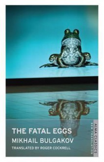 The Fatal Eggs - Mikhail Bulgakov