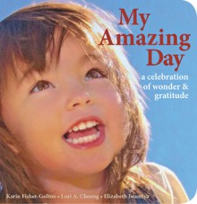 My Amazing Day: A Celebration of Wonder and Gratitude - Karin Fisher-Golton,Lori A. Cheung,Elizabeth Iwamiya