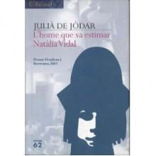 L'home Que Va Estimar Natalia Vidal: Novel La En Tres Jornades Del Temps Dels Cors Solitaris - Julia de Jodar