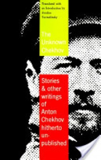 The Unknown Chekhov: Stories & Other Writings Hitherto Untranslated - Anton Chekhov, Avrahm Yarmolinsky