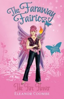 The Fire Flower: The Faraway Fairies: Book Nine - Eleanor Coombe, Andrew Smith
