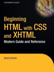 Beginning HTML with CSS and XHTML: Modern Guide and Reference (Beginning: from Novice to Professional) - Craig Cook, Schultz, David