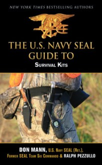 U.S. Navy SEAL Guide to Survival Kits - Don Mann