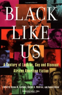 Black Like Us: A Century of Lesbian, Gay, and Bisexual African American Fiction - Devon W. Carbado,Dwight A. McBride,Donald Weise,Dwight McBride,Don Weise,Evelyn C. White