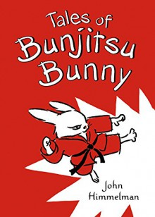 Tales of Bunjitsu Bunny - John Himmelman