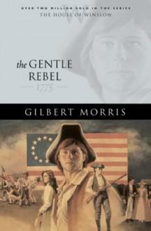 The Gentle Rebel: 1775 - Gilbert Morris