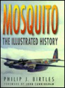 Mosquito: A Pictorial History Of The DH98 - Philip Birtles