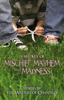 A Medley of Mischief, Mayhem, and Madness - The Writers of Chantilly, Melanie Florence