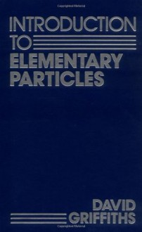 Introduction to Elementary Particles - David J. Griffiths