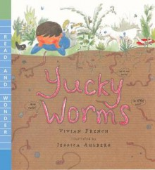 Yucky Worms - Vivian French, Jessica Ahlberg