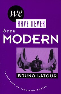 We Have Never Been Modern - Bruno Latour