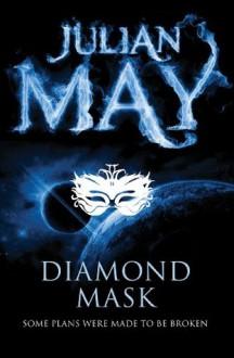 Diamond Mask (The Galactic Milieu Trilogy) - Julian May