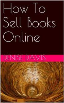 How To Sell Books Online - Denise Davis