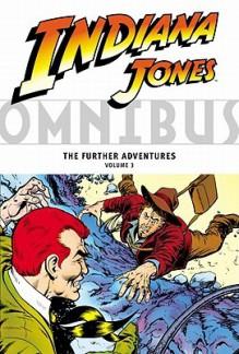 Indiana Jones Omnibus: The Further Adventures, Vol. 3 - David Michelinie, Steve Ditko, Bret Blevins, Ricardo Villamonte
