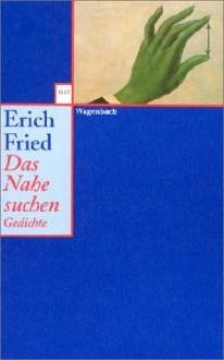 Das Nahe Suchen - Erich Fried