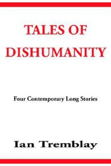 Tales of Dishumanity - Tremblay Ian Tremblay, Tremblay Ian Tremblay