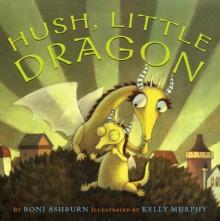 Hush, Little Dragon - Boni Ashburn, Kelly Murphy