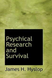 Psychical Research and Survival - James Hervey Hyslop