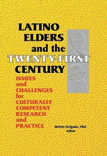 Latino Elders and the Twenty-First Century - Aimee K. Cassiday-Shaw