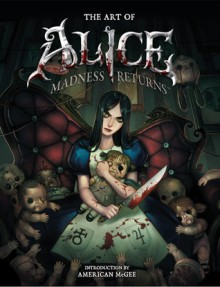 The Art of Alice Madness Returns - American McGee