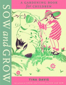 Sow and Grow: A Gardening Book for Children - Tina Davis