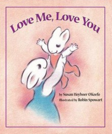 Love Me, Love You - Susan Heyboer O'Keefe, Robin Spowart
