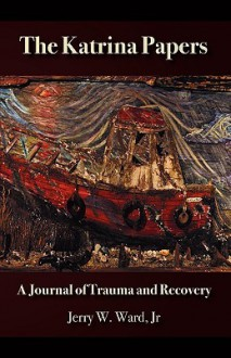 The Katrina Papers: A Journal of Trauma and Recovery - Jerry W. Ward Jr.
