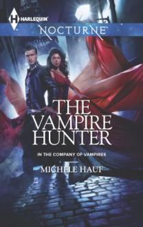 The Vampire Hunter (Harlequin NocturneIn the Company of Vampires) - Michele Hauf