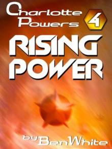 Charlotte Powers 4: Rising Power - Ben White