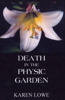 Death in the Physic Garden (Star Gardens Mysteries Book 1) - Karen Lowe