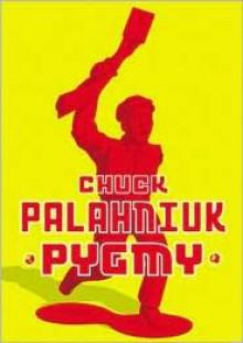 Pygmy - Chuck Palahniuk, Paul Michael Garcia