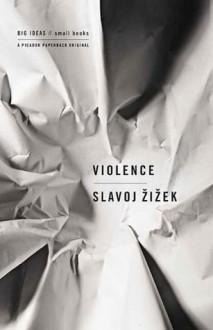 Violence (BIG IDEAS//small books) - Slavoj Žižek