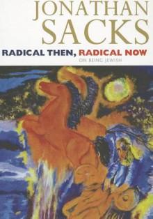 Radical Then, Radical Now - Jonathan Sacks