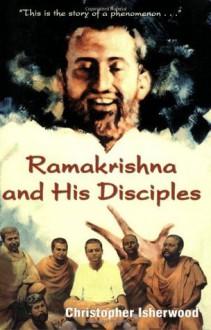 Ramakrishna and His Disciples - Christopher Isherwood