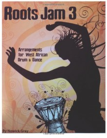 Roots Jam 3: Arrangements for West African Drum and Dance (Volume 3) - Nowick Gray