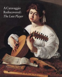 A Caravaggio rediscovered, the Lute player - Keith Christiansen