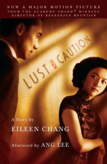 Lust, Caution: The Story - Ang Lee, Eileen Chang, Julia Lovell