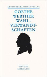 Die Leiden des jungen Werthers / Die Wahlverwandtschaften - Johann Wolfgang von Goethe