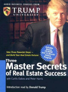 Three Master Secrets of Real Estate Success [With CD-ROM with Workbook and Trump Cards] - Donald Trump, Curtis Oakes, Peter Harris