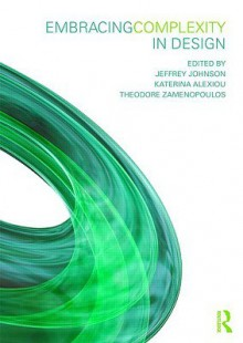 Embracing Complexity in Design - Katerina Alexiou, Jeffrey Johnson, Theodore Zamenopoulos