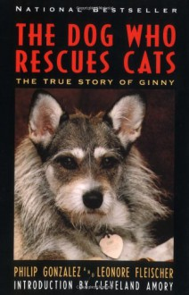 The Dog Who Rescues Cats: True Story of Ginny, The - Philip Gonzalez