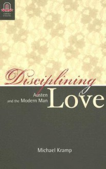 DISCIPLINING LOVE: AUSTEN AND THE MODERN MAN (Multimedia) - Michael Kramp