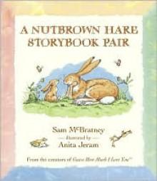 A Nutbrown Hare Storybook Pair Boxed Set - Sam McBratney, Anita Jeram