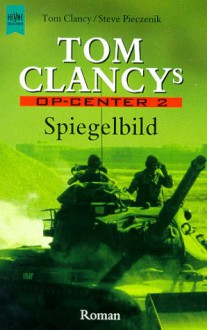 Spiegellbild (Tom Clancy's Op-Center, #2) - Tom Clancy, Steve Pieczenik, Jeff Rovin, Bernd Schnepel